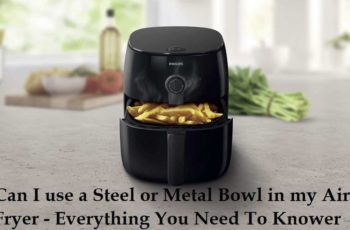 Can I use a steel or metal bowl in my air fryer