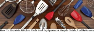 How To Maintain Kitchen Tools and Equipment